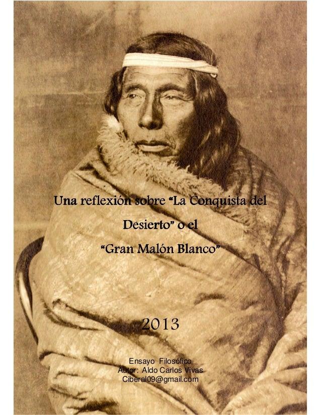 """Una reflexión sobre """"La Conquista del Desierto"""" o el """"Gran Malón Blanco""""  2013 Ensayo Filosófico Autor: Aldo Carlos Vivas ..."""