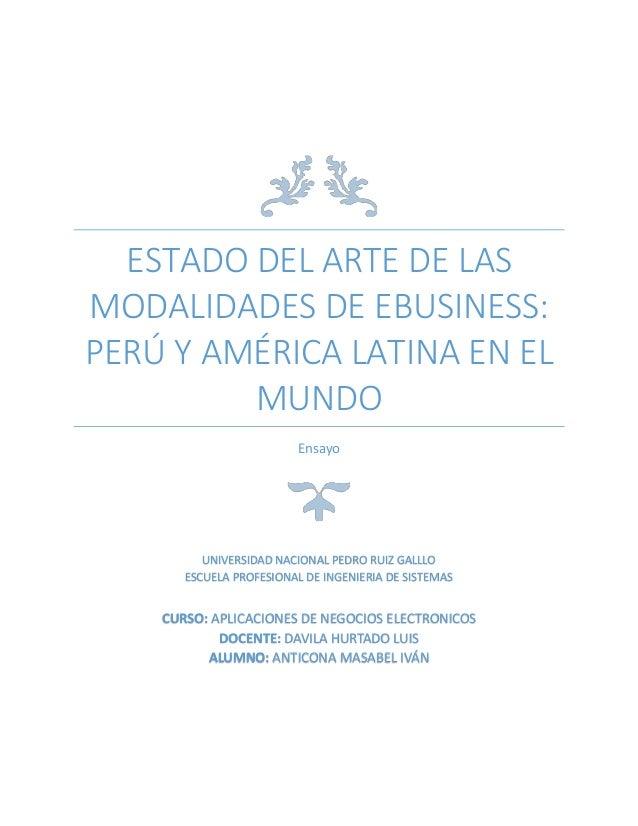 ESTADO DEL ARTE DE LAS MODALIDADES DE EBUSINESS: PERÚ Y AMÉRICA LATINA EN EL MUNDO Ensayo UNIVERSIDAD NACIONAL PEDRO RUIZ ...