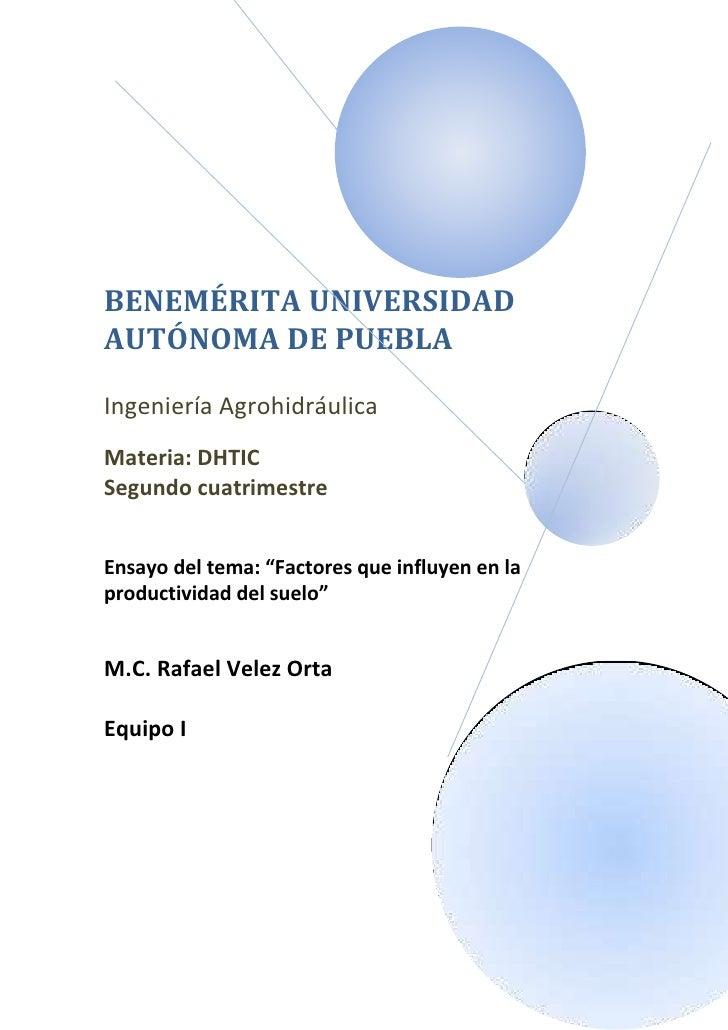 """BENEMÉRITA UNIVERSIDADAUTÓNOMA DE PUEBLAIngeniería AgrohidráulicaMateria: DHTICSegundo cuatrimestreEnsayo del tema: """"Facto..."""