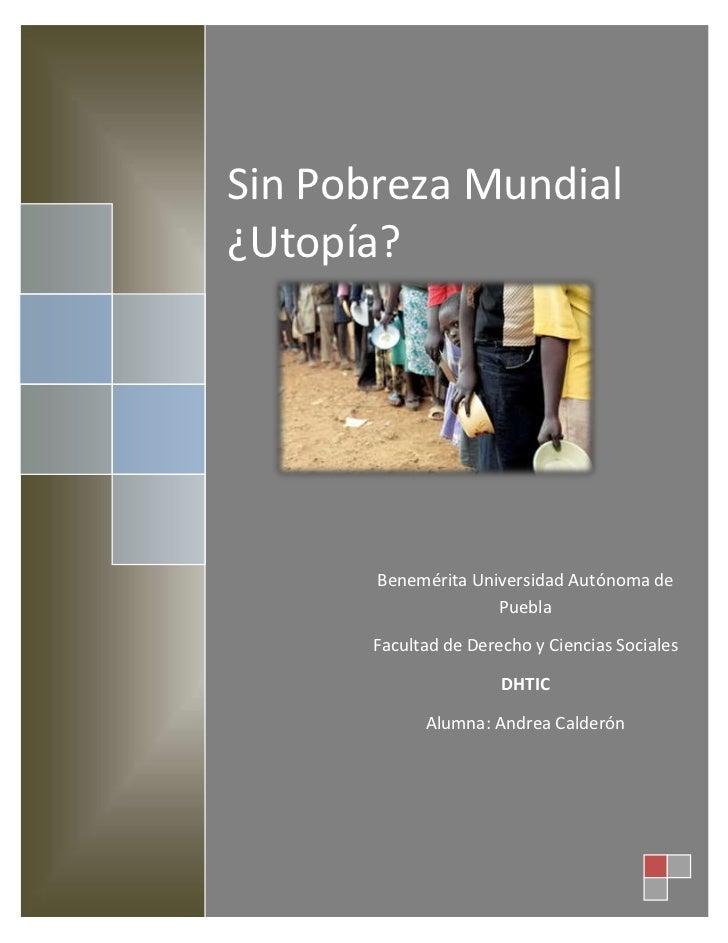 Sin Pobreza Mundial¿Utopía?       Benemérita Universidad Autónoma de                     Puebla       Facultad de Derecho ...