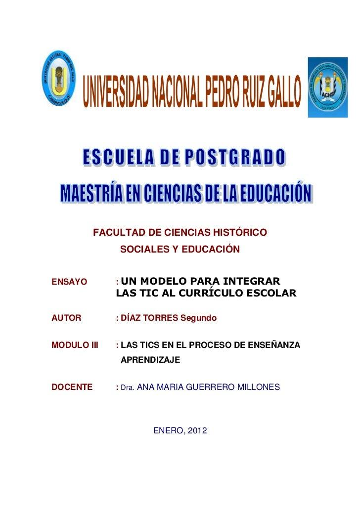FACULTAD DE CIENCIAS HISTÓRICO              SOCIALES Y EDUCACIÓNENSAYO       : UN MODELO PARA INTEGRAR             LAS TIC...