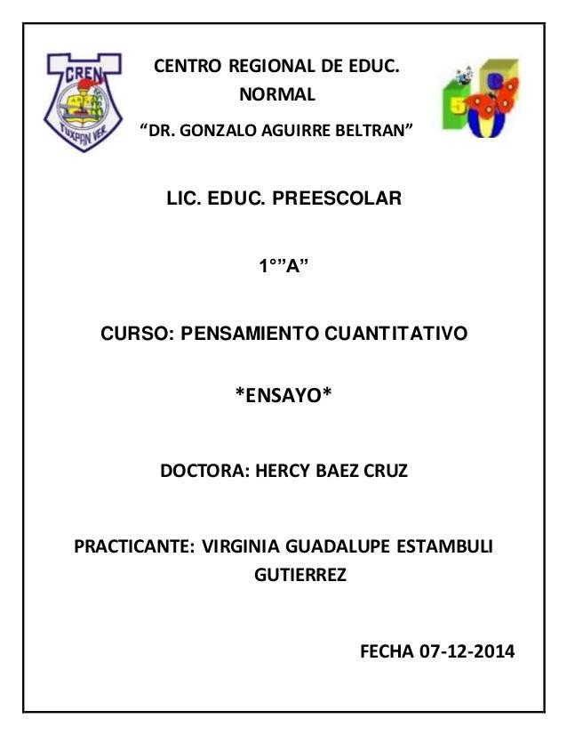 "CENTRO REGIONAL DE EDUC. NORMAL ""DR. GONZALO AGUIRRE BELTRAN"" LIC. EDUC. PREESCOLAR 1°""A"" CURSO: PENSAMIENTO CUANTITATIVO ..."