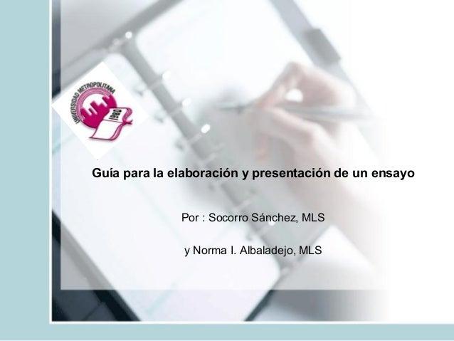 Guíaparalaelaboraciónypresentacióndeunensayo Por:SocorroSánchez,MLS yNormaI.Albaladejo,MLS