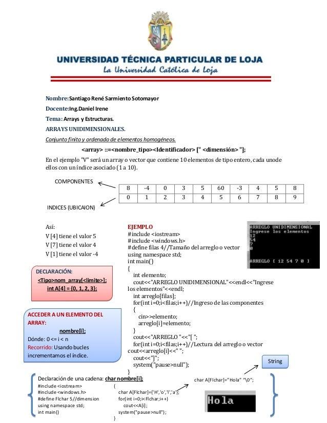 Nombre:Santiago René Sarmiento Sotomayor       Docente:Ing.Daniel Irene       Tema: Arrays y Estructuras.       ARRAYS UNI...