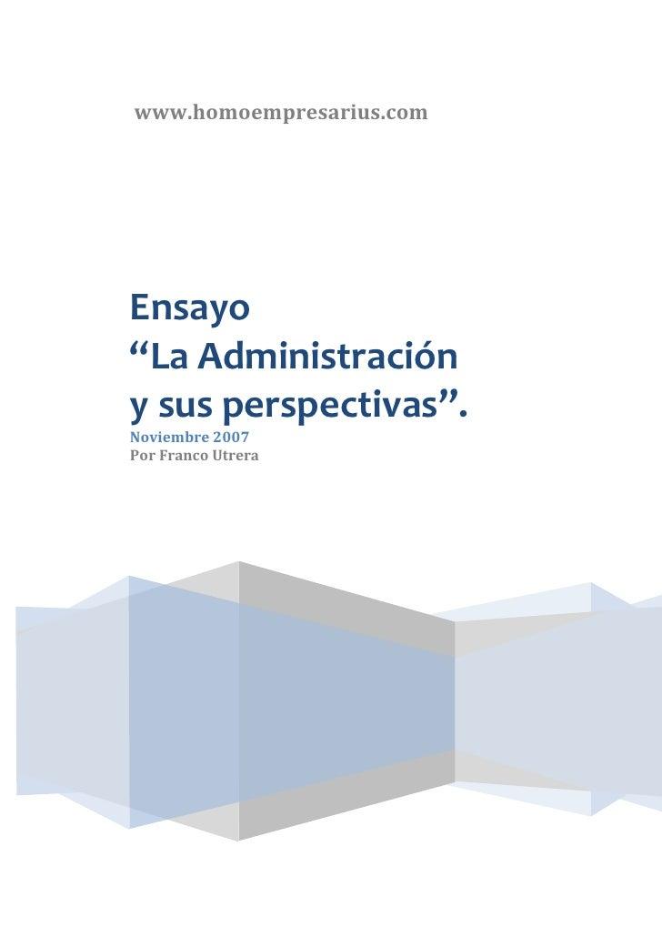 """www.homoempresarius.comEnsayo""""La Administracióny sus perspectivas"""".Noviembre 2007Por Franco Utrera"""