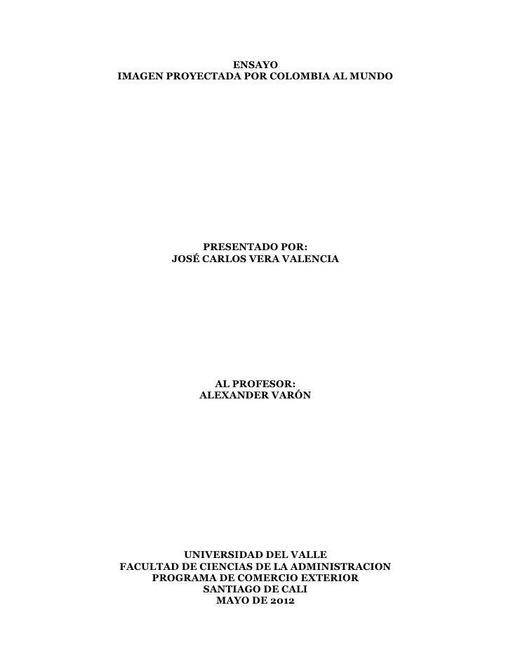 ENSAYOIMAGEN PROYECTADA POR COLOMBIA AL MUNDO            PRESENTADO POR:       JOSÉ CARLOS VERA VALENCIA              AL P...