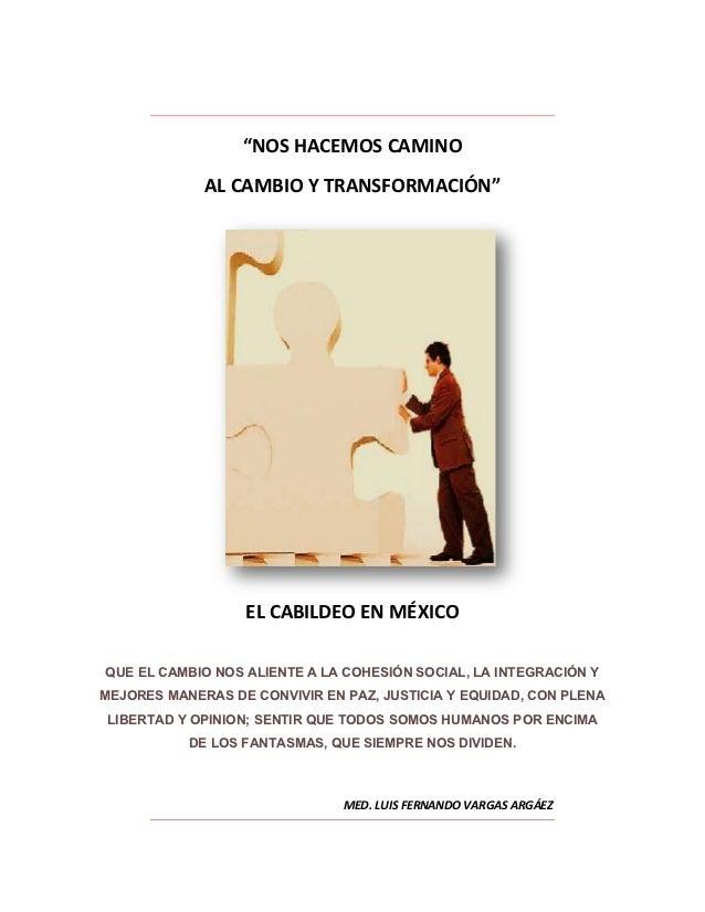 """""""NOS HACEMOS CAMINO             AL CAMBIO Y TRANSFORMACIÓN""""                  EL CABILDEO EN MÉXICO QUE EL CAMBIO NOS ALIEN..."""