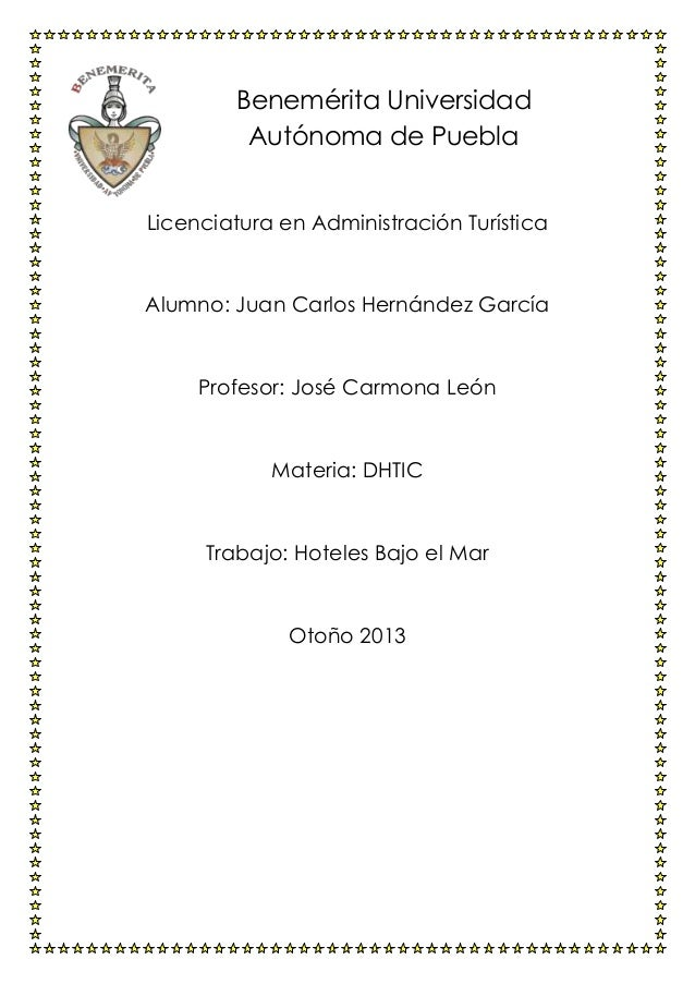 Benemérita Universidad Autónoma de Puebla Licenciatura en Administración Turística  Alumno: Juan Carlos Hernández García  ...