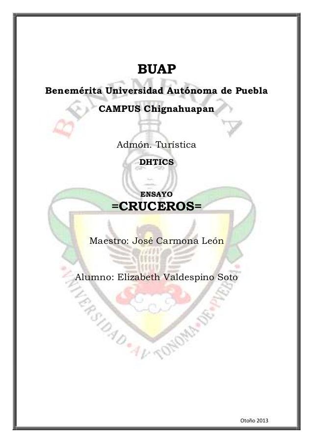BUAP Benemérita Universidad Autónoma de Puebla CAMPUS Chignahuapan  Admón. Turística DHTICS  ENSAYO  =CRUCEROS= Maestro: J...