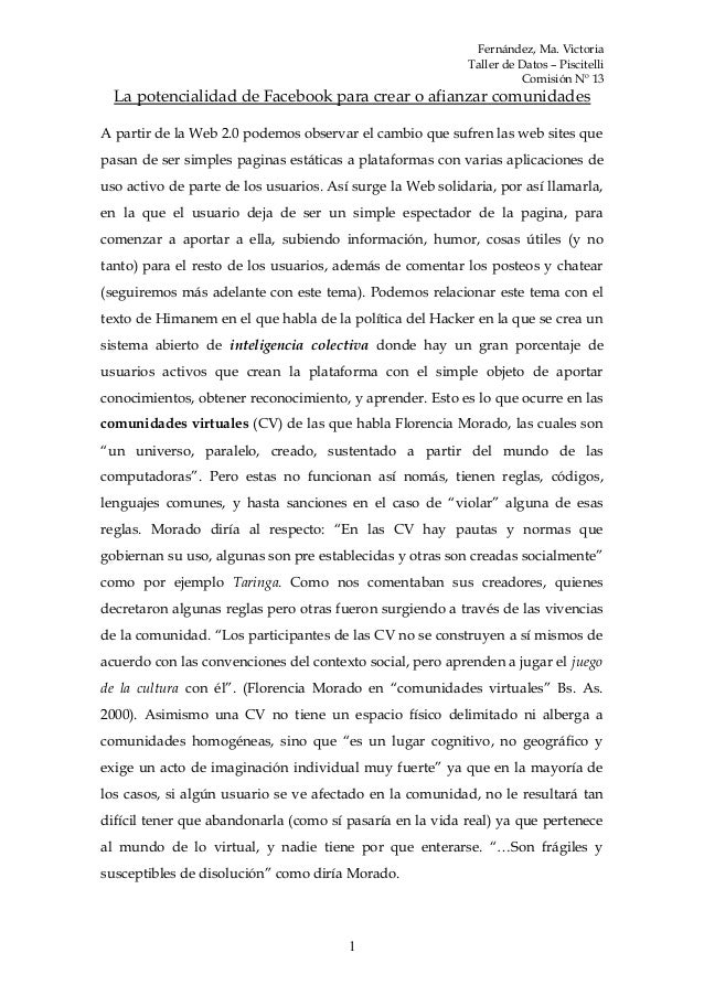 Fernández, Ma. Victoria Taller de Datos – Piscitelli Comisión Nº 13 La potencialidad de Facebook para crear o afianzar com...