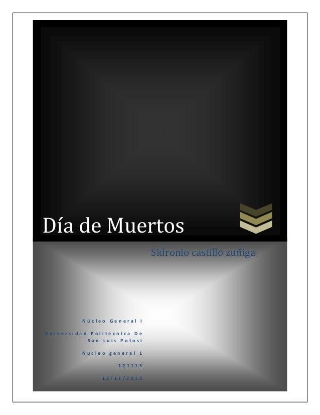 Día de Muertos                             Sidronio castillo zuñiga          Núcleo General IUniversidad Politécnica De   ...