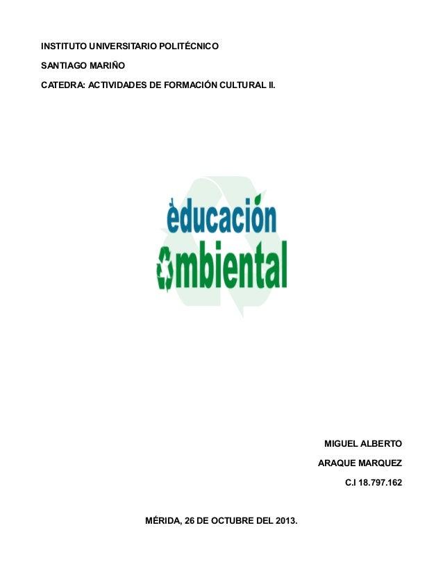 INSTITUTO UNIVERSITARIO POLITÉCNICO SANTIAGO MARIÑO CATEDRA: ACTIVIDADES DE FORMACIÓN CULTURAL II.  MIGUEL ALBERTO ARAQUE ...