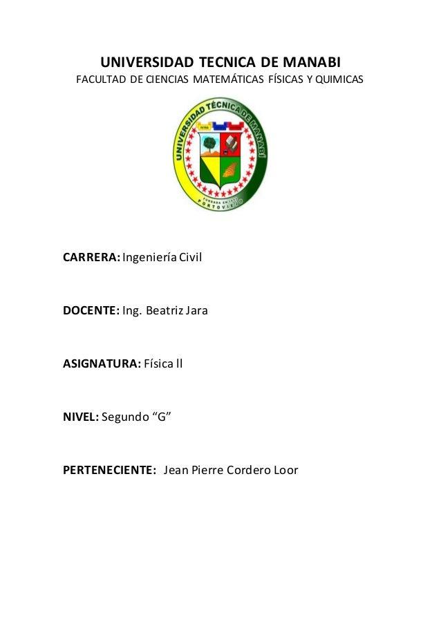 UNIVERSIDAD TECNICA DE MANABI FACULTAD DE CIENCIAS MATEMÁTICAS FÍSICAS Y QUIMICAS CARRERA:IngenieríaCivil DOCENTE: Ing. Be...