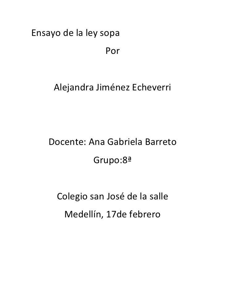 Ensayo de la ley sopa                  Por     Alejandra Jiménez Echeverri    Docente: Ana Gabriela Barreto               ...