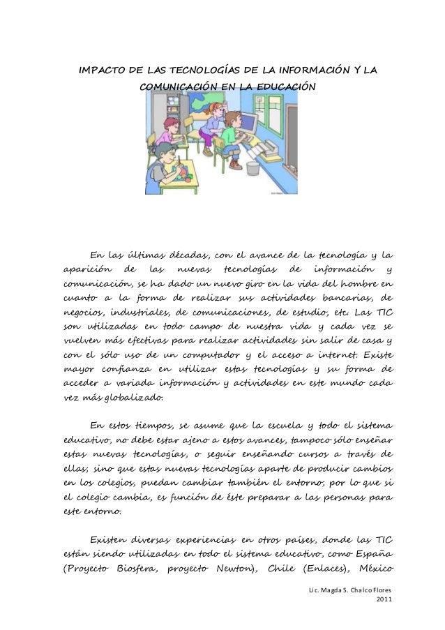 IMPACTO DE LAS TECNOLOGÍAS DE LA INFORMACIÓN Y LA  Lic. Magda S. Chalco Flores  2011  COMUNICACIÓN EN LA EDUCACIÓN  En las...