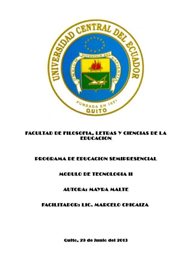FACULTAD DE FILOSOFIA, LETRAS Y CIENCIAS DE LA EDUCACION PROGRAMA DE EDUCACION SEMIPRESENCIAL MODULO DE TECNOLOGIA II AUTO...