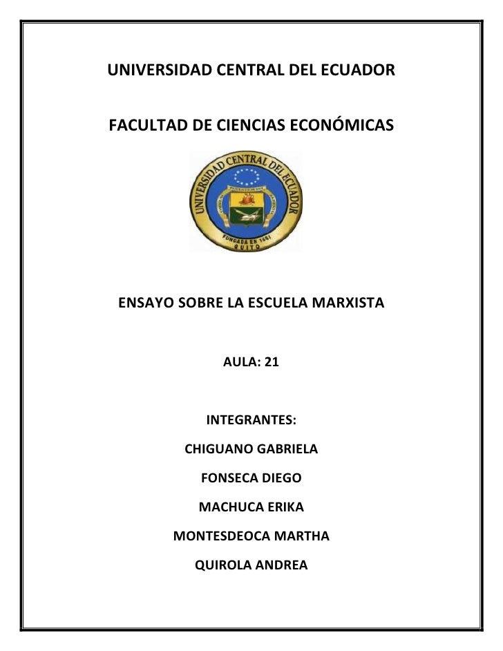 UNIVERSIDAD CENTRAL DEL ECUADORFACULTAD DE CIENCIAS ECONÓMICAS ENSAYO SOBRE LA ESCUELA MARXISTA             AULA: 21      ...