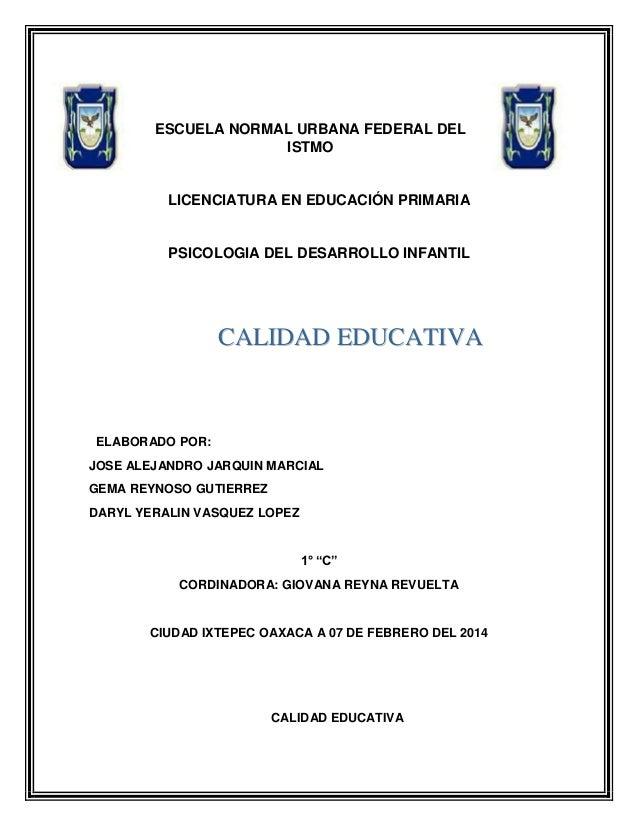 ESCUELA NORMAL URBANA FEDERAL DEL ISTMO  LICENCIATURA EN EDUCACIÓN PRIMARIA  PSICOLOGIA DEL DESARROLLO INFANTIL  CALIDAD E...