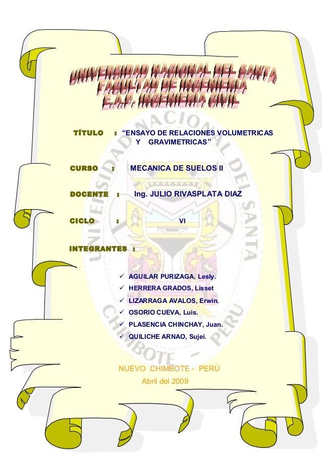 """TÍTULO : """"ENSAYO DE RELACIONES VOLUMETRICAS  Y GRAVIMETRICAS""""  CURSO : MECANICA DE SUELOS II  DOCENTE : Ing. JULIO RIVASPL..."""