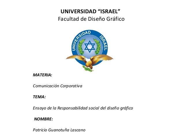 """UNIVERSIDAD """"ISRAEL"""" Facultad de Diseño Gráfico MATERIA: Comunicación Corporativa TEMA: Ensayo de la Responsabilidad socia..."""