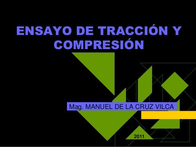 ENSAYO DE TRACCIÓN YCOMPRESIÓNMag. MANUEL DE LA CRUZ VILCA2011
