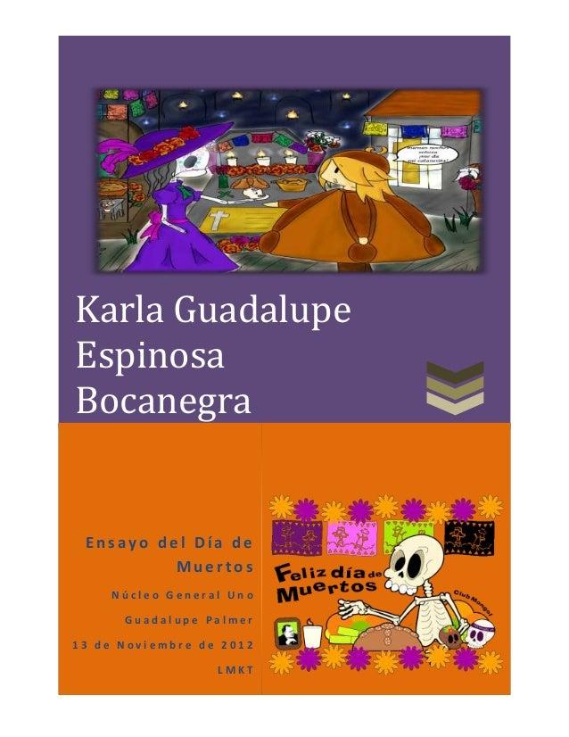 Karla GuadalupeEspinosaBocanegra Ensayo del Día de          Muertos     Núcleo General Uno      Guadalupe Palmer13 de Novi...