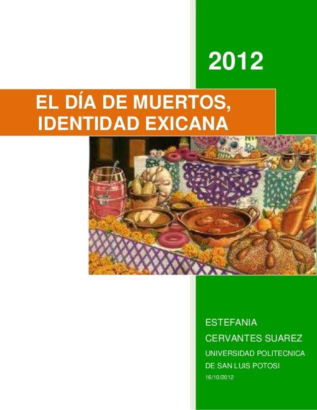 2012EL DÍA DE MUERTOS,IDENTIDAD EXICANA               ESTEFANIA               CERVANTES SUAREZ               UNIVERSIDAD P...