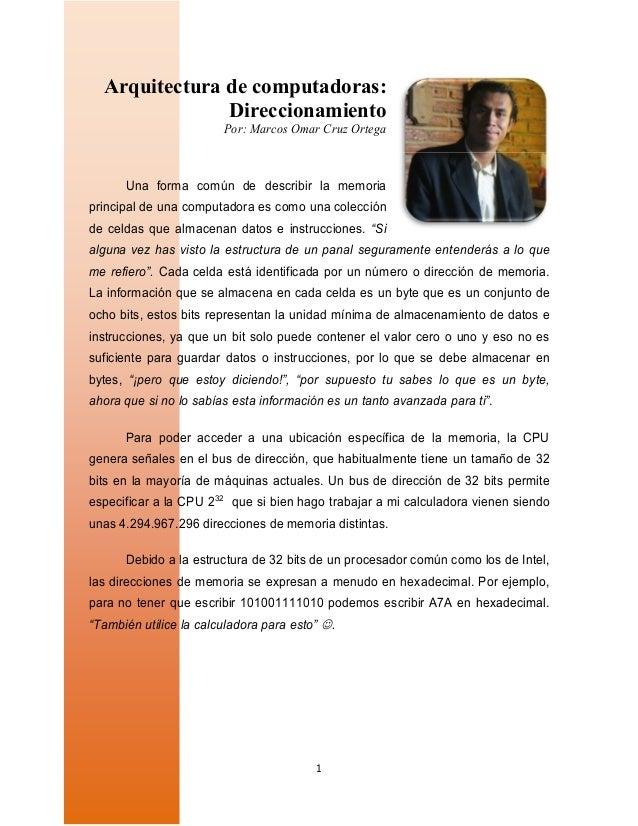 1 Arquitectura de computadoras: Direccionamiento Por: Marcos Omar Cruz Ortega Una forma común de describir la memoria prin...