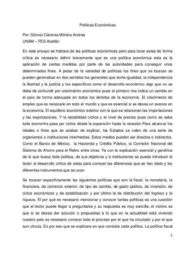 Políticas Económicas Por: Gómez Cáceres Mónica Andrea UNAM – FES Acatlán En este ensayo se hablara de las políticas económ...