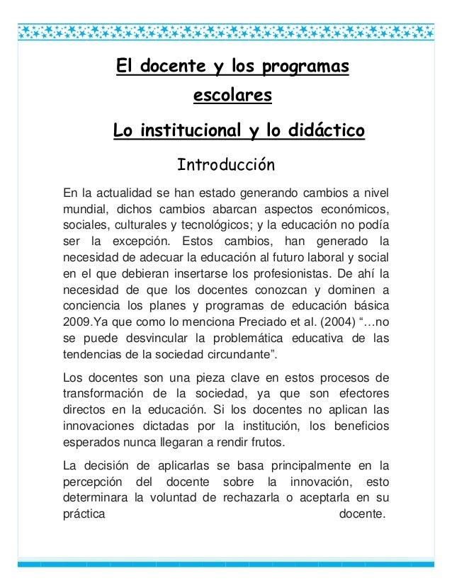 El docente y los programasescolaresLo institucional y lo didácticoIntroducciónEn la actualidad se han estado generando cam...