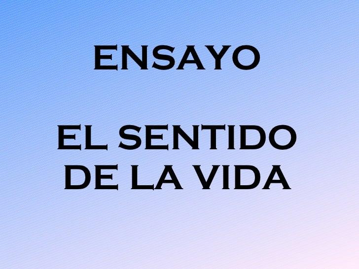 ENSAYO EL SENTIDO DE LA VIDA