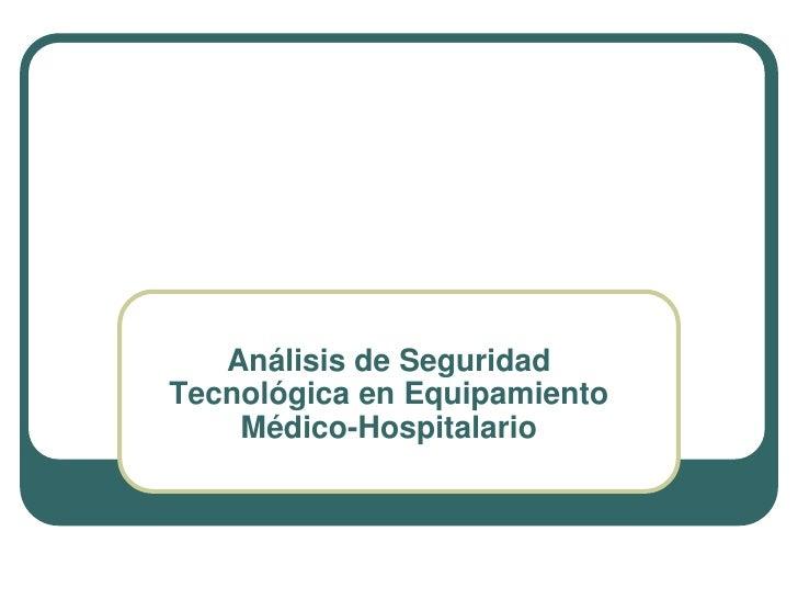 Análisis de SeguridadTecnológica en Equipamiento    Médico-Hospitalario