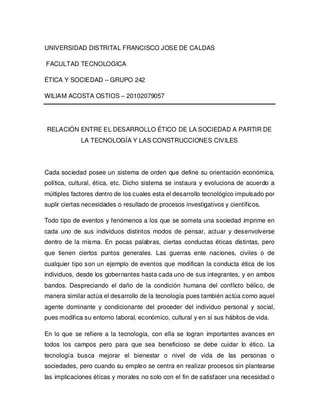 UNIVERSIDAD DISTRITAL FRANCISCO JOSE DE CALDAS FACULTAD TECNOLOGICA ÉTICA Y SOCIEDAD – GRUPO 242 WILIAM ACOSTA OSTIOS – 20...