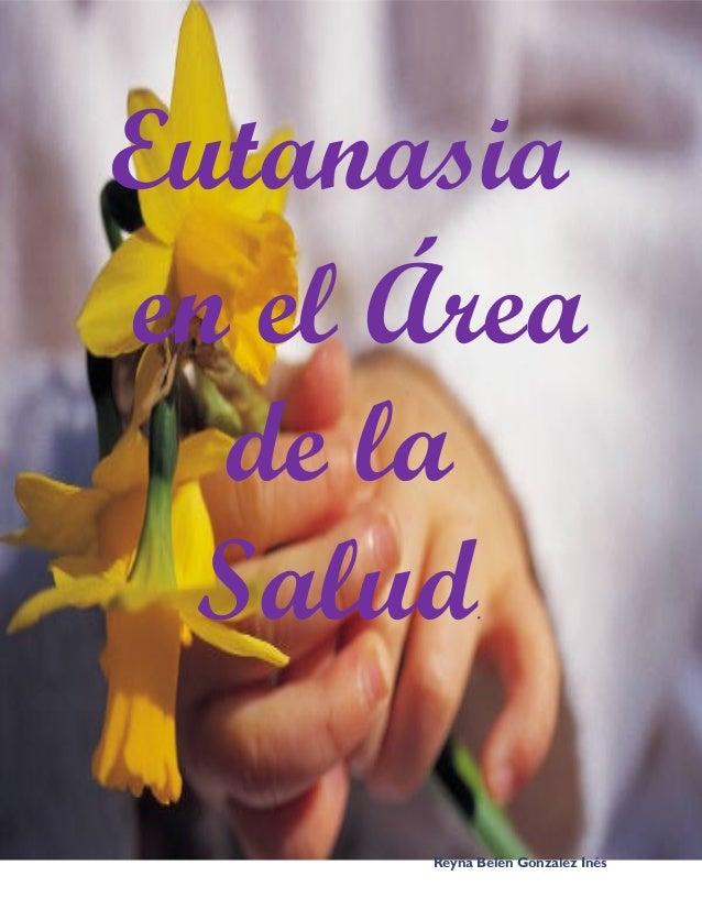 Eutanasiaen el Áreade laSalud.Reyna Belén González Inés