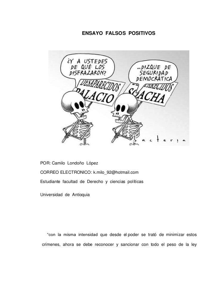 ENSAYO  FALSOS  POSITIVOS<br />POR: Camilo  Londoño  López<br />CORREO ELECTRONICO: k.milo_92@hotmail.com<br />Estudiante ...
