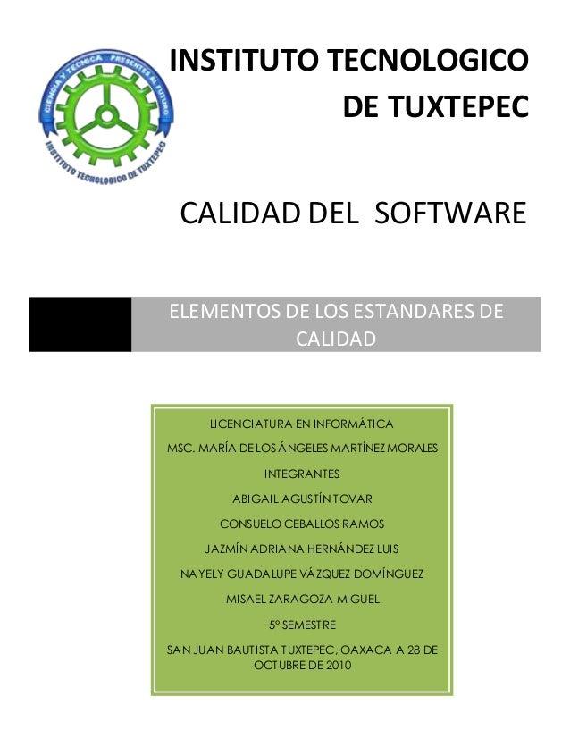 ELEMENTOS DE LOS ESTANDARES DE CALIDAD INSTITUTO TECNOLOGICO DE TUXTEPEC CALIDAD DEL SOFTWARE LICENCIATURA EN INFORMÁTICA ...