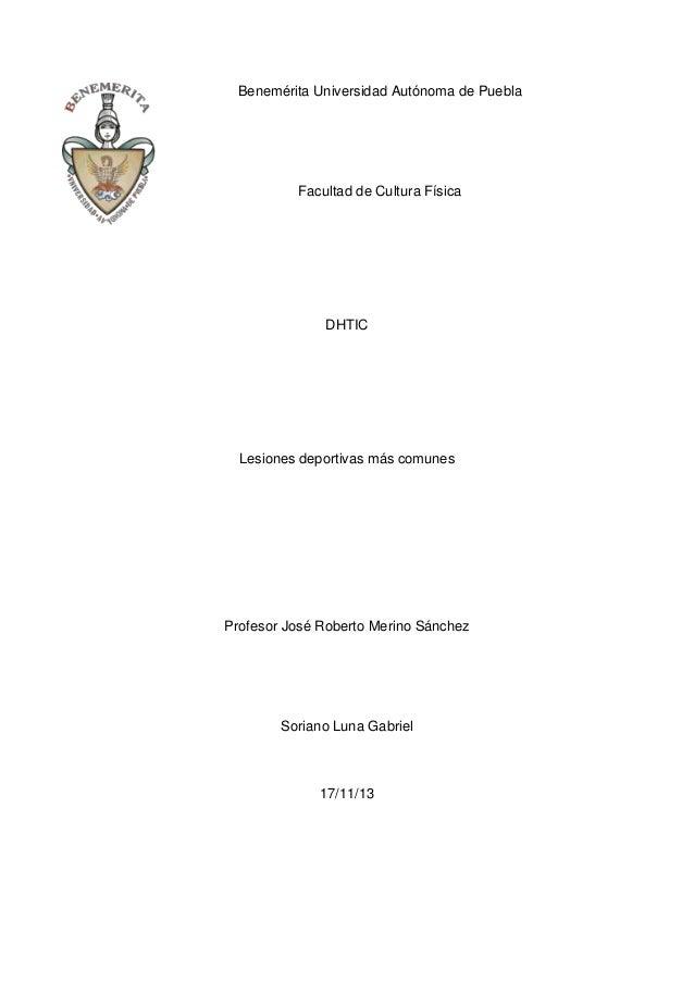 Benemérita Universidad Autónoma de Puebla  Facultad de Cultura Física  DHTIC  Lesiones deportivas más comunes  Profesor Jo...