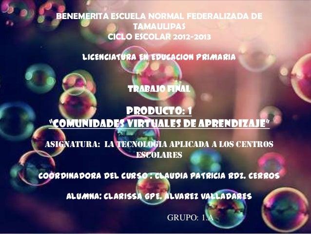 BENEMERITA ESCUELA NORMAL FEDERALIZADA DETAMAULIPASCICLO ESCOLAR 2012-2013LICENCIATURA EN EDUCACION PRIMARIATRABAJO FINALP...