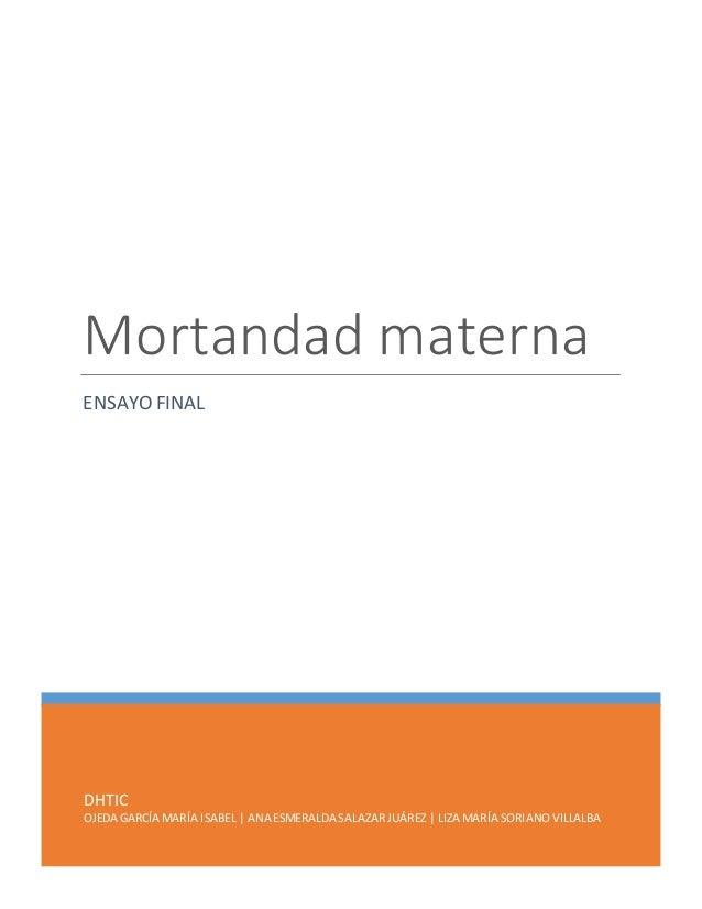 DHTIC OJEDA GARCÍA MARÍA ISABEL | ANA ESMERALDA SALAZARJUÁREZ | LIZA MARÍA SORIANOVILLALBA Mortandad materna ENSAYO FINAL