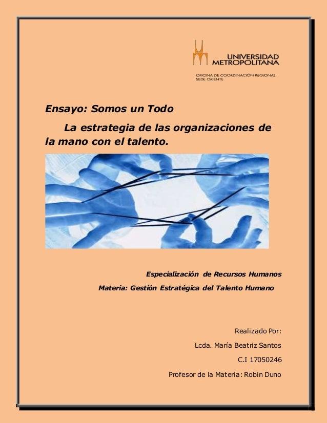 Ensayo: Somos un Todo La estrategia de las organizaciones de la mano con el talento. Especialización de Recursos Humanos M...