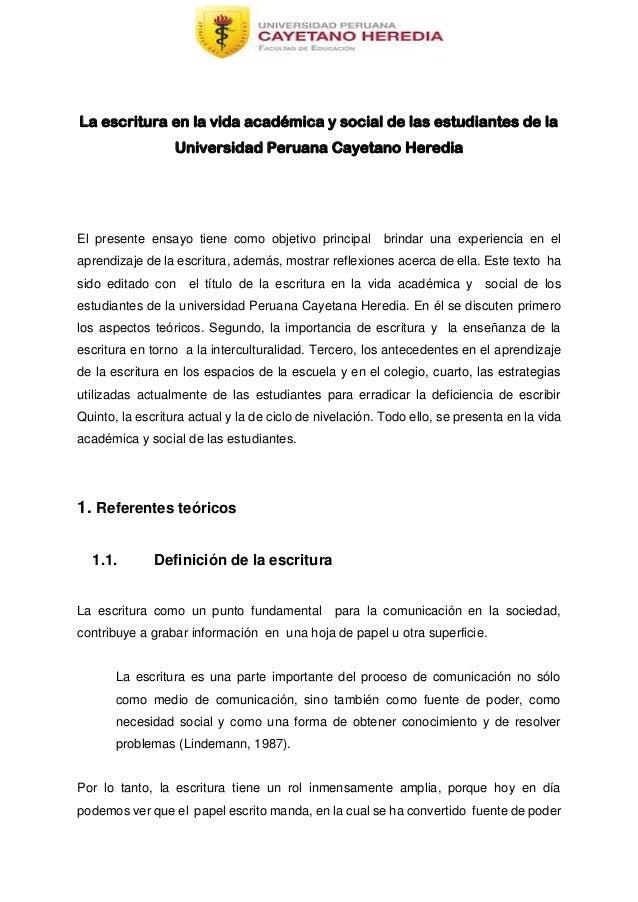 La escritura en la vida académica y social de las estudiantes de la Universidad Peruana Cayetano Heredia El presente ensay...