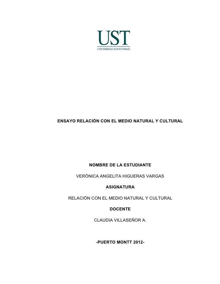 ENSAYO RELACIÓN CON EL MEDIO NATURAL Y CULTURAL            NOMBRE DE LA ESTUDIANTE       VERÓNICA ANGELITA HIGUERAS VARGAS...