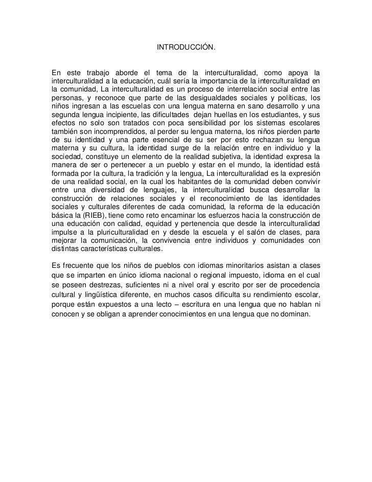INTRODUCCIÓN.<br />En este trabajo aborde el tema de la interculturalidad, como apoya la interculturalidad a la educación,...