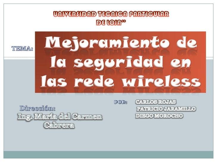 """UNIVERSIDAD TECNICA PARTICULAR<br />DE LOJA""""<br />Mejoramiento de la seguridad en las rede wireless<br />TEMA:<br />Por:  ..."""