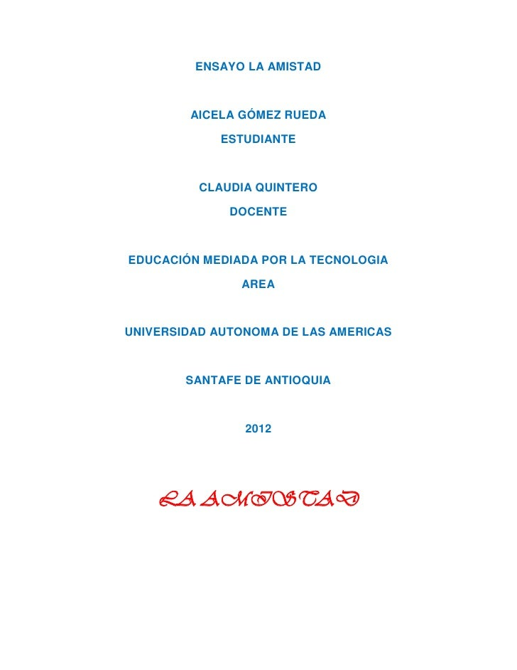 ENSAYO LA AMISTAD        AICELA GÓMEZ RUEDA            ESTUDIANTE          CLAUDIA QUINTERO              DOCENTEEDUCACIÓN ...