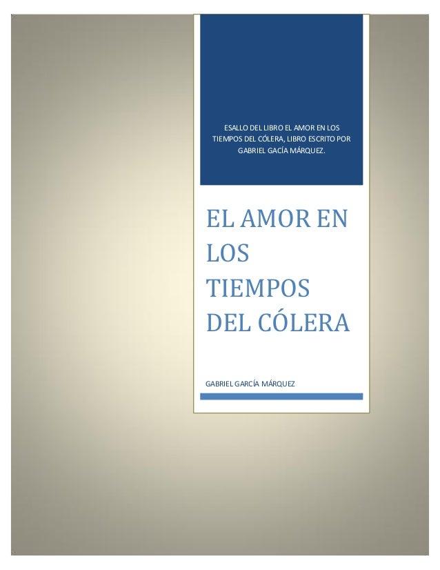 ESALLO DEL LIBRO EL AMOR EN LOS TIEMPOS DEL CÓLERA, LIBRO ESCRITO POR GABRIEL GACÍA MÁRQUEZ.  EL AMOR EN LOS TIEMPOS DEL C...