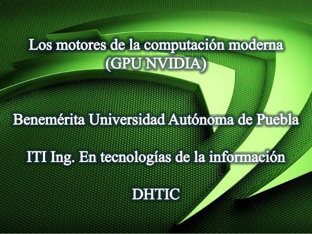Presentación los motores de la computación moderna (gpu nvidia)