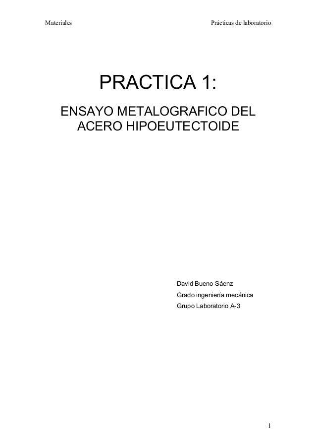 Materiales                     Prácticas de laboratorio             PRACTICA 1:     ENSAYO METALOGRAFICO DEL       ACERO H...