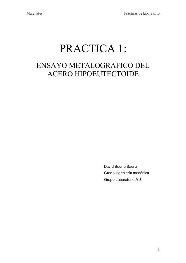 Materiales                     Prácticas de laboratorio             PRACTICA 1:      ENSAYO METALOGRAFICO DEL        ACERO...