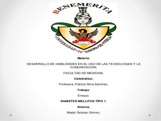 Materia: DESARROLLO DE HABILIDADES EN EL USO DE LAS TECNOLOGIAS Y LA COMUNICACIÓN. FACULTAD DE MEDICINA. Catedrática: Prof...